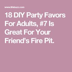 18 DIY Party Favors For Adults, #7 Is Great For Your Friend's Fire Pit.