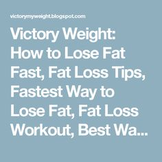 Victory Weight: How to Lose Fat Fast, Fat Loss Tips, Fastest Way to Lose Fat, Fat Loss Workout, Best Way to Lose Fat