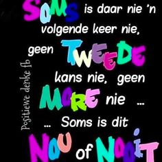 Nou of nooit! Rain Quotes, Afrikaanse Quotes, Posi, True Words, Favorite Quotes, Qoutes, Meant To Be, Give It To Me, Wisdom