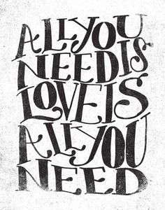 ALL YOU NEED IS LOVE IS ALL YOU NEED by Matthew Taylor Wilson https://society6.com/product/all-you-need-is-love-is-all-you-need_print?curator=themotivatedtype