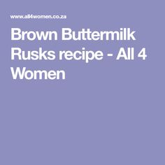 Brown Buttermilk Rusks recipe - All 4 Women