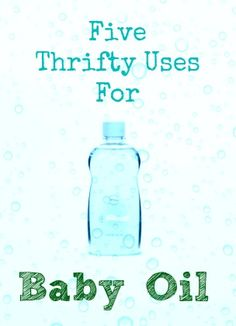 Five thrifty uses for baby oil