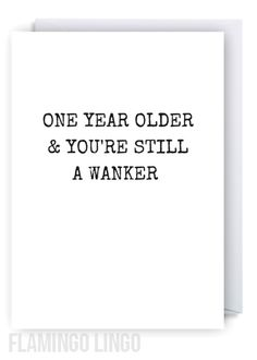 www.flamingolingo.co.uk Cheeky Fun Greetings Cards. We Ship Worldwide! Free Delivery Within The UK. Funny Rude Birthday Card. One Year Older & Still A Wanker. #me #card #follow #funny #fun #amazing #newhome #party #gym #art #sun #beauty #life #lesbian #gift