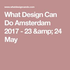What Design Can Do Amsterdam 2017 - 23 & 24 May