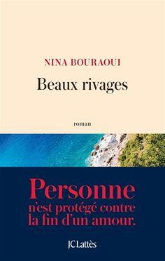 Beaux rivages - Nina Bouraoui. Une radiographie de la séparation d'Adrian et A., qui se quittent après huit ans d'amour.
