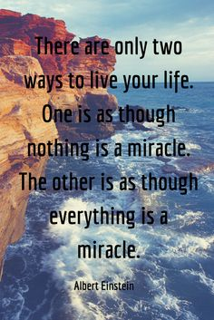 For me...I choose to see everything as a miracle.