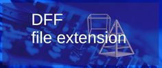 DFF File Extension [Audio, 3D Object Model]