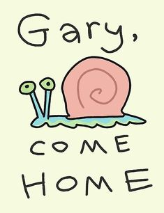 'Gary, come home!' Poster by Callie Rose Bedroom Wall Collage, Photo Wall Collage, Picture Wall, Room Posters, Poster Wall, Poster Prints, Spongebob Painting, Arte Indie, Spongebob Birthday Party