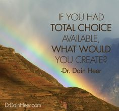 """If you had total #choice available, what would you #create?""  - Dain Heer #insiprational #quote"