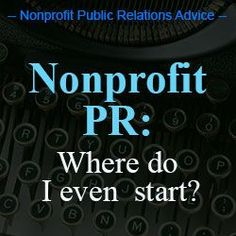 Nonprofit PR: Where do I even start? - Public Relations Advice Learn hot to setup your nonprofit for PR (public relations) success and have a solid arsenal of PR tools you can tap into to promote your organization Event Marketing, Business Marketing, Mobile Marketing, Inbound Marketing, Marketing Plan, Content Marketing, Internet Marketing, Digital Marketing, Nonprofit Fundraising