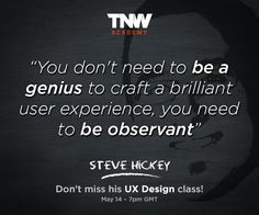 UX Design...Don't need to be a genius, just observant... http://thenextweb.com/academy/?+Academy