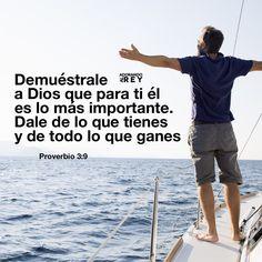 Demuéstrale a Dios que para ti él es lo más importante. Dale de lo que tienes y de todo lo que ganes; (Proverbios 3:9)