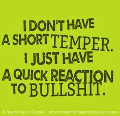 I don't have a short TEMPER. I just have a quick reaction to BULLSHIT. #funny #bullshit #quotes