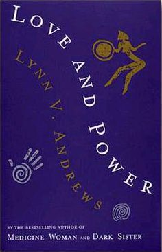Love and Power - Book 11 of the Medicine Woman Series.  In this powerful book, bestselling author and 'seer' Lynn Andrews takes us on a journey toward self-completion by tackling the problem of imbalance – in life, in love, in work, in spirit. www.lynnandrews.com