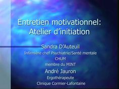 Entretien motivationnel: Atelier d'initiation. Sandra D'Auteuil Infirmière chef Psychiatrie/Santé mentale CHUM membre du MINT André Jauron Ergothérapeute Clinique Cormier-Lafontaine. Menu. Attentes/agenda Esprit motivationnel Techniques d'écoute réflexive: «micro-skills» Chum, Initiation, Clinique, Menu, Motivational Interviewing, Atelier, Spirit, Projects, Menu Board Design