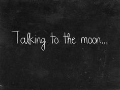 Talking to the moon.: ) love this song Moon Quotes, Lyric Quotes, Talking To The Moon, Nights Lyrics, Sun Moon Stars, Good Night Moon, Night Light, Book Girl, Book Photography
