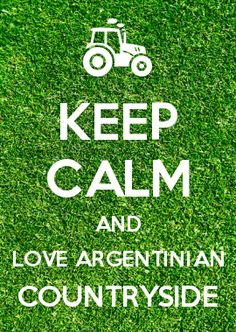 KEEP CALM AND LOVE ARGENTINIAN COUNTRYSIDE