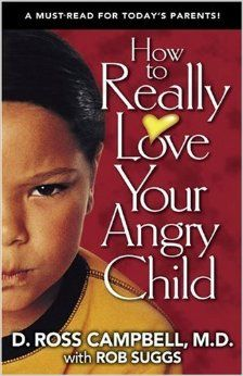 By Ross Campbell How to Really Love Your Angry Child (New) [Paperback]: Amazon.com: Books