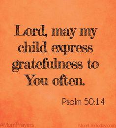 Lord, may my child express gratefulness to You often. Psalm 50:14 #MomPrayers