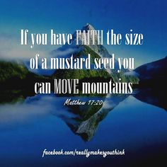 Where do put your faith?  Tags: image, quote, inspiration, words of wisdom, proverb, encouragement, words to live by, jesus, matthew 17:20, christianity, mountains