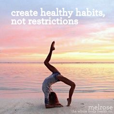 create healthy habits, not restrictions #melrose