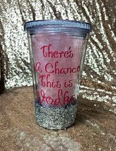 There's A Chance This is Vodka Glittered 16 oz tumbler!