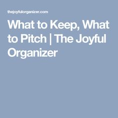 What to Keep, What to Pitch | The Joyful Organizer