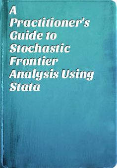 A practitioner's guide to stochastic frontier analysis using Stata /Subal C. Kumbhakar, Hung-Jen Wang, Alan Horncastle.. -- New York : Cambridge University Press, 2015.