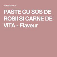 PASTE CU SOS DE ROSII SI CARNE DE VITA - Flaveur