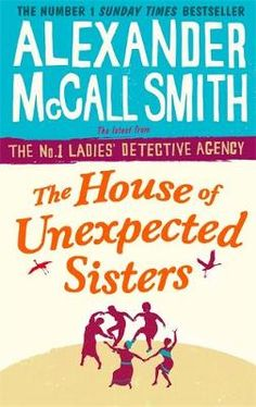 Buy The House of Unexpected Sisters by Alexander McCall Smith from Waterstones today! Click and Collect from your local Waterstones or get FREE UK delivery on orders over £20.