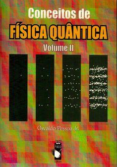 PESSOA JUNIOR, Osvaldo. Conceitos de física quântica: volume 2. São Paulo: Livraria da Física, 2006. v. 2. [190-332]. Inclui índice; il. tab. quad.; 23x16x1cm. ISBN 8588325594.  Palavras-chave: FISICA QUANTICA; MECANICA QUANTICA.  CDU 539.1 / P475c / v. 2 / 2006