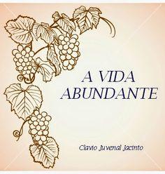 Pr C. J. Jacinto: A VIDA ABUNDANTE