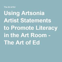 Using Artsonia Artist Statements to Promote Literacy in the Art Room - The Art of Ed