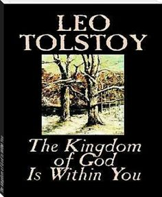 The Kingdom of God Is Within You http://www.bookrix.com/_ebook-leo-tolstoy-the-kingdom-of-god-is-within-you/