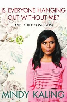 Is Everyone Hanging Out Without Me? (And Other Concerns) , by Mindy Kaling | 32 Books Guaranteed To Make You Laugh Out Loud