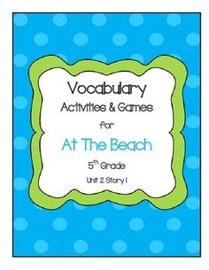 At The Beach Vocabulary Activities and Games.  5th Grade, Unit 2, Story 1 These fun and engaging vocabulary activities will expose your students to higher level vocabulary instruction and understanding.
