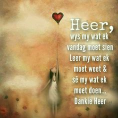 Here, wys my wat ek vandag moet sien Leer my wat ek moet weet & sê my wat ek moet doen. Good Thoughts, Positive Thoughts, Positive Quotes, Special Words, Special Quotes, Inspirational Qoutes, Motivational Quotes, Inspiring Quotes, Faith Quotes