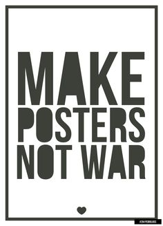 Make Posters Not War