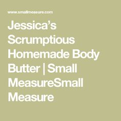 Jessica's Scrumptious Homemade Body Butter |  Small MeasureSmall Measure