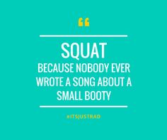 Squat...because nobody ever wrote a song about a small booty. | #ItsJustRAD