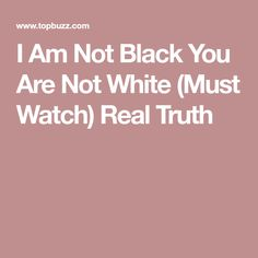 I Am Not Black You Are Not White (Must Watch) Real Truth