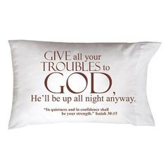 """$20 Sweet dreams are yours with our thoughtful gift pillowcase! From our Sleep on it Collection, creatively packaged to give and artistically scripted with inspiring words and Bible verse. Screen printed 20""""x 30"""" standard/queen size pillowcase, soothes, comforts, and lifts your spirit as you cuddle up to go to sleep. Give all your troubles to God, He'll be up all night anyway. In quietness and confidence shall be your strength. Isaiah 30:15"""