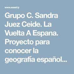 Grupo C. Sandra Juez Ceide. La Vuelta A Espana. Proyecto para conocer la geografía española y sus costumbres.