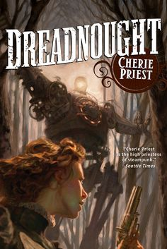 Dreadnought - A Clockwork Century novel by Cherie Priest ~ Another strong female lead, but the plot for this story is strongly intertwined with the neverending Civil War than the first novel. Just as much fun to read, though, and it's not necessary to have read the first book.