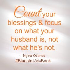 Count your blessings; focus on the good your husband is. Look to Jesus to meet all your needs. #BluestoBlissBook