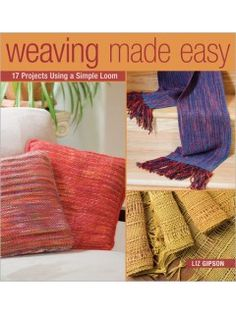 Weaving Made Easy 17 Projects Using a Simple Loom | InterweaveStore.com