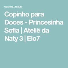 Copinho para Doces - Princesinha Sofia | Ateliê da Naty 3 | Elo7