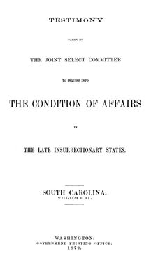Title: Report of the Joint select committee appointed to inquire into the condition of affairs in the late insurrectionary states, so far as regards the execution of laws, and the safety of the lives and property of the citizens of the United States and Testimony taken. Author: United States. Congress.