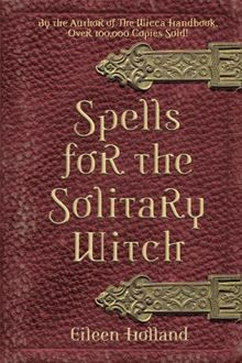 Written by the best-selling author of The Wiccan Handbook, Spells for the Solitary Witch is clear and easy to follow.