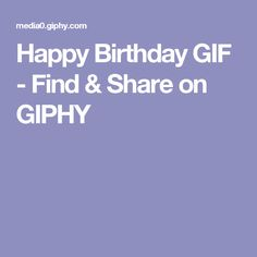 Happy Birthday GIF - Find & Share on GIPHY